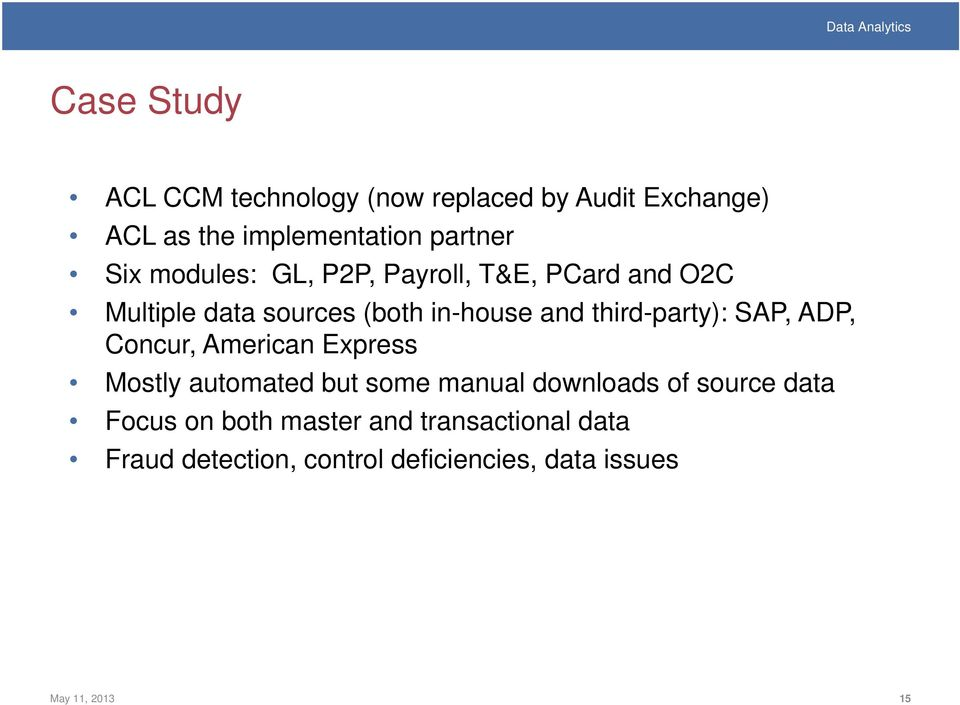 SAP, ADP, Concur, American Express Mostly automated but some manual downloads of source data Focus on