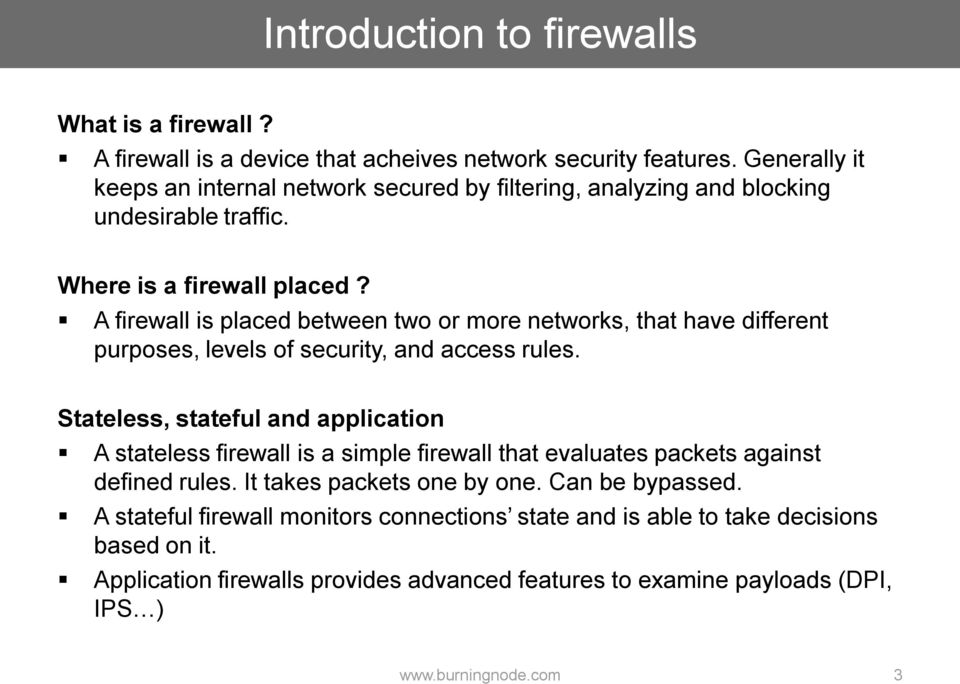 A firewall is placed between two or more networks, that have different purposes, levels of security, and access rules.