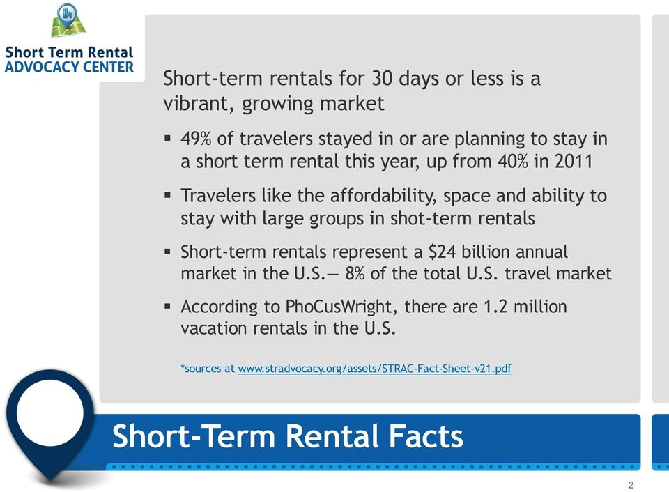 rentals Short-term rentals represent a $24 billion annual market in the U.S. 8% of the total U.S. travel market According to PhoCusWright, there are 1.