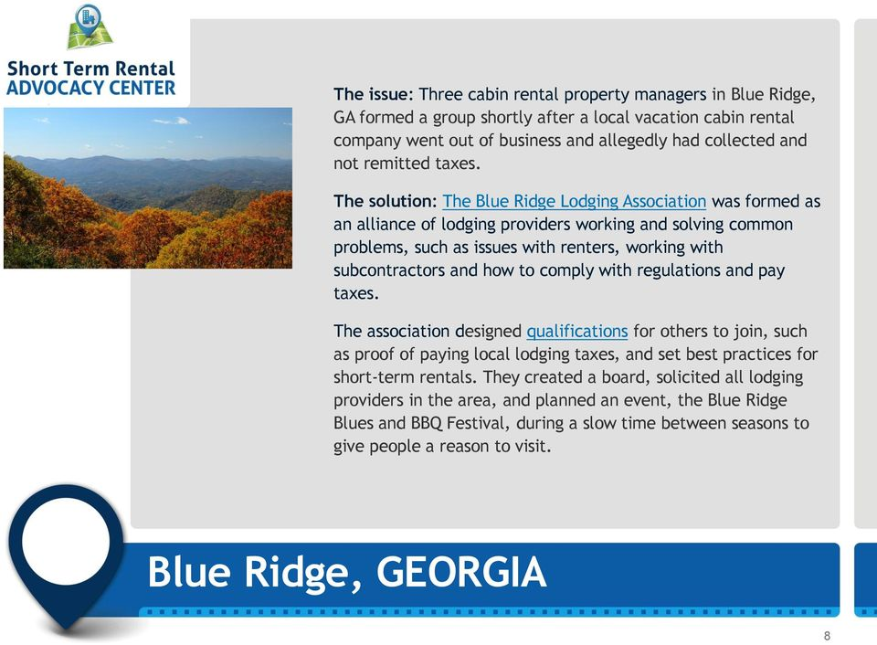 The solution: The Blue Ridge Lodging Association was formed as an alliance of lodging providers working and solving common problems, such as issues with renters, working with subcontractors and how