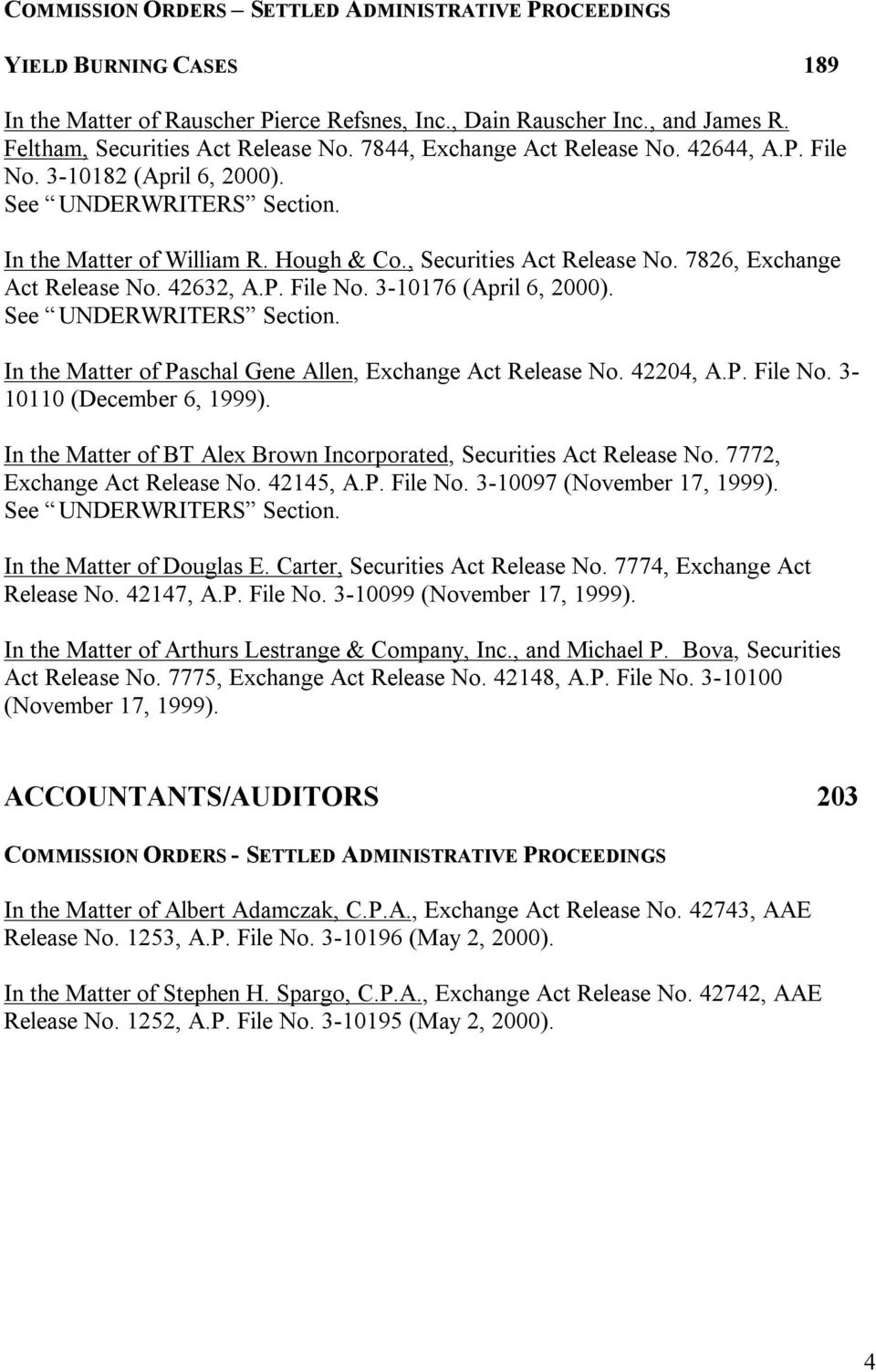 7826, Exchange Act Release No. 42632, A.P. File No. 3-10176 (April 6, 2000). See UNDERWRITERS Section. In the Matter of Paschal Gene Allen, Exchange Act Release No. 42204, A.P. File No. 3-10110 (December 6, 1999).
