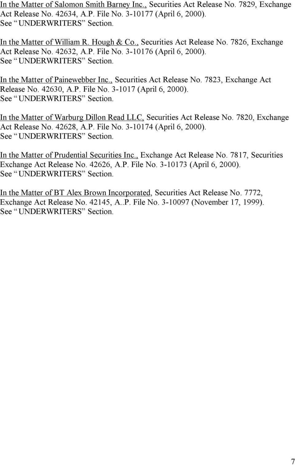 In the Matter of Painewebber Inc., Securities Act Release No. 7823, Exchange Act Release No. 42630, A.P. File No. 3-1017 (April 6, 2000). See UNDERWRITERS Section.