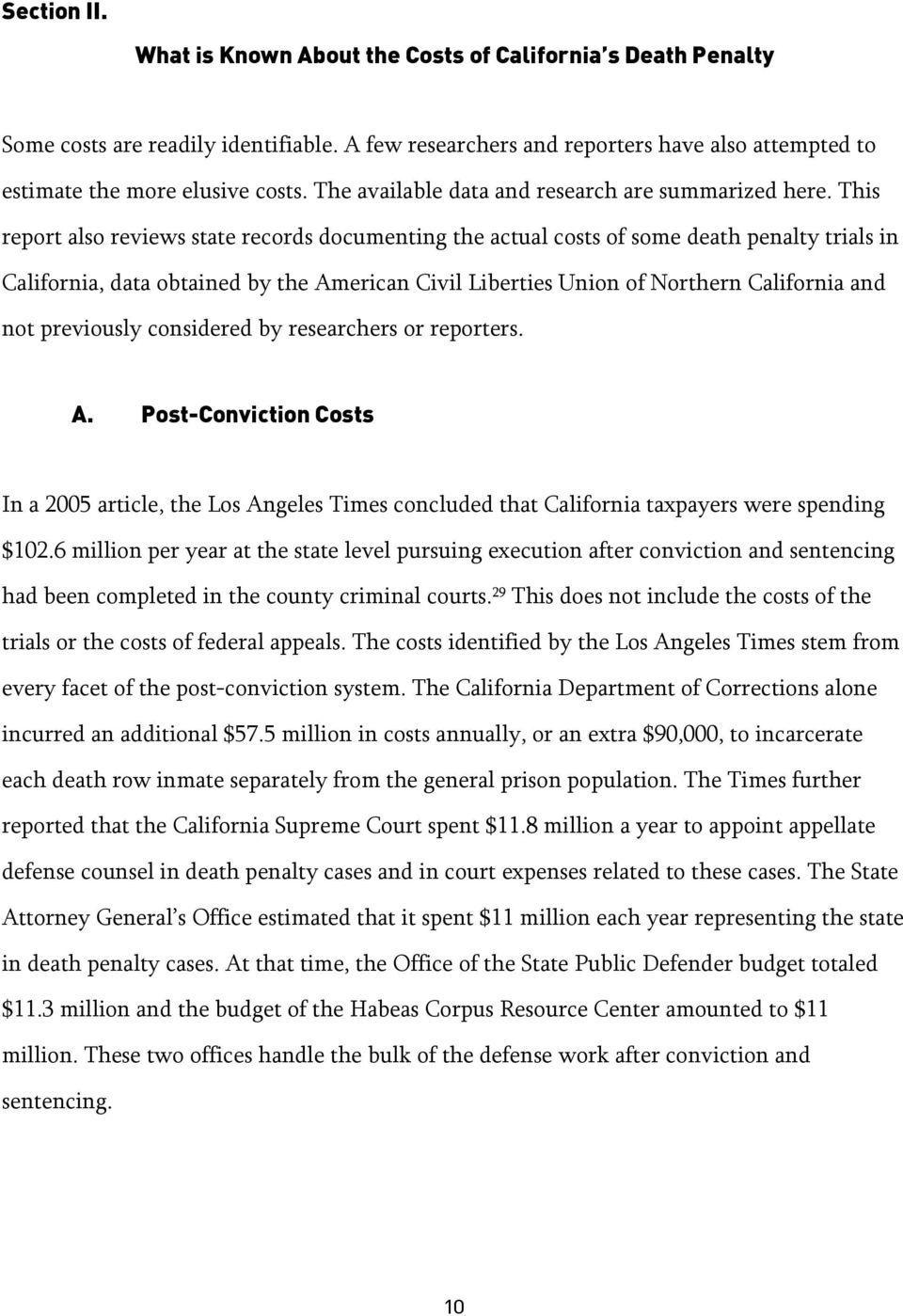 This report also reviews state records documenting the actual costs of some death penalty trials in California, data obtained by the American Civil Liberties Union of Northern California and not