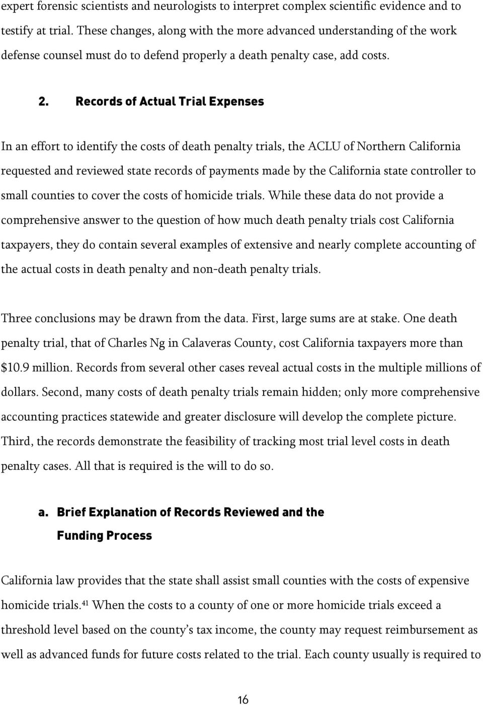 Records of Actual Trial Expenses In an effort to identify the costs of death penalty trials, the ACLU of Northern California requested and reviewed state records of payments made by the California
