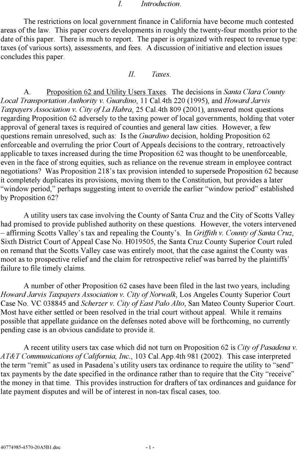 The paper is organized with respect to revenue type: taxes (of various sorts), assessments, and fees. A discussion of initiative and election issues concludes this paper. II. Taxes. A. Proposition 62 and Utility Users Taxes.