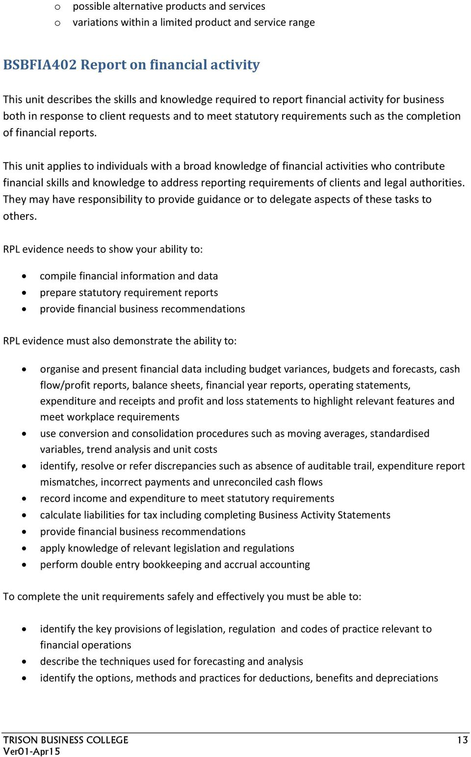 This unit applies to individuals with a broad knowledge of financial activities who contribute financial skills and knowledge to address reporting requirements of clients and legal authorities.