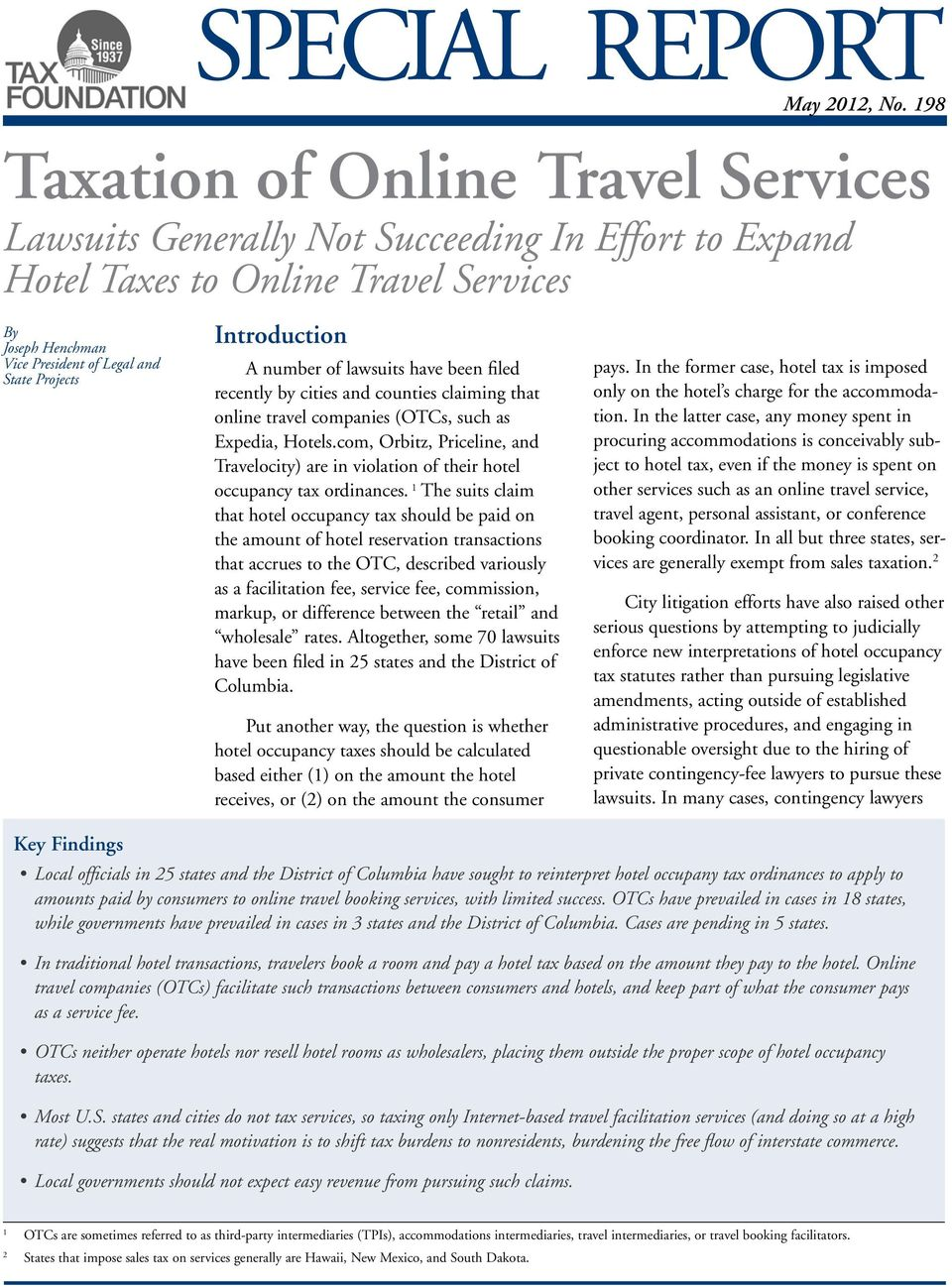 Introduction A number of lawsuits have been filed recently by cities and counties claiming that online travel companies (OTCs, such as Expedia, Hotels.
