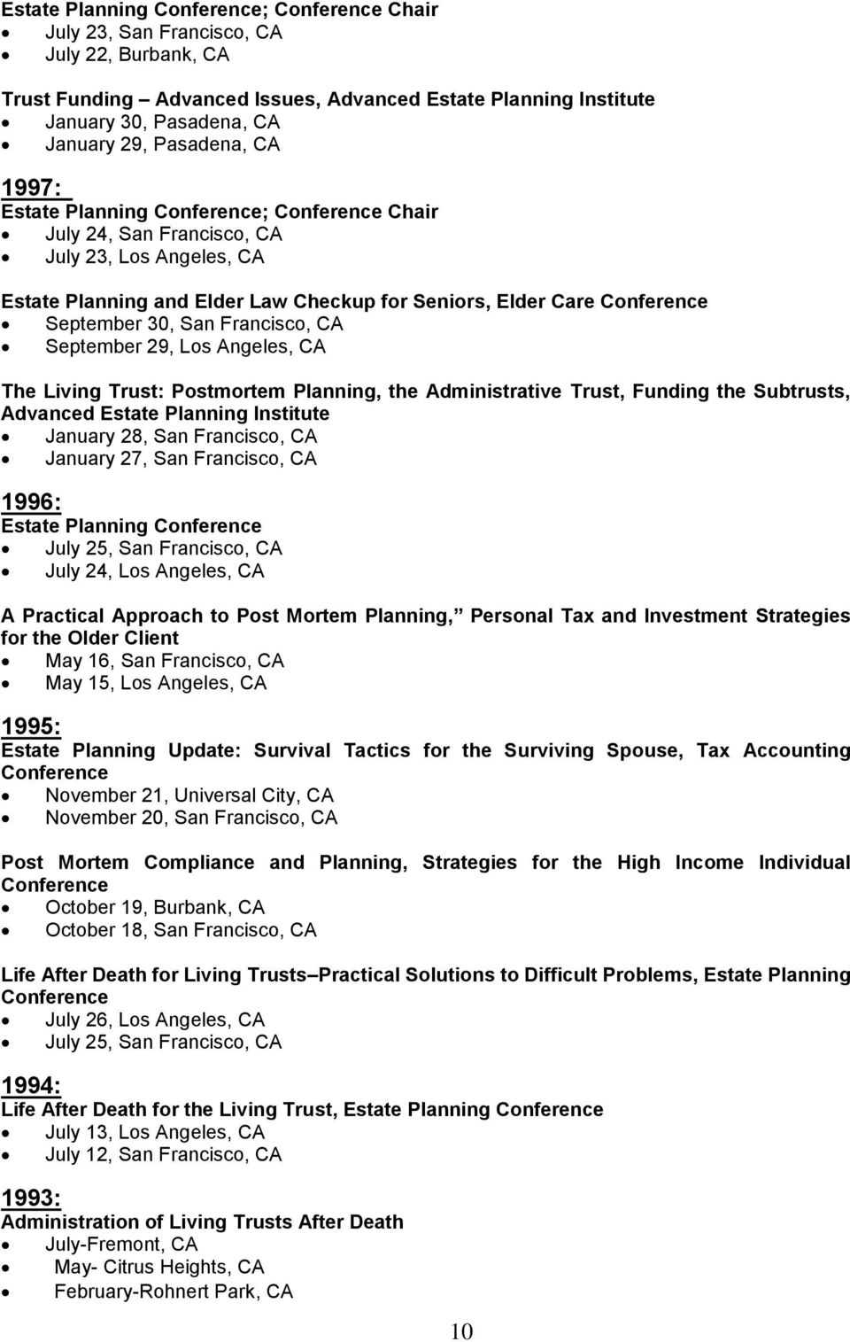 30, San Francisco, CA September 29, Los Angeles, CA The Living Trust: Postmortem Planning, the Administrative Trust, Funding the Subtrusts, Advanced Estate Planning Institute January 28, San