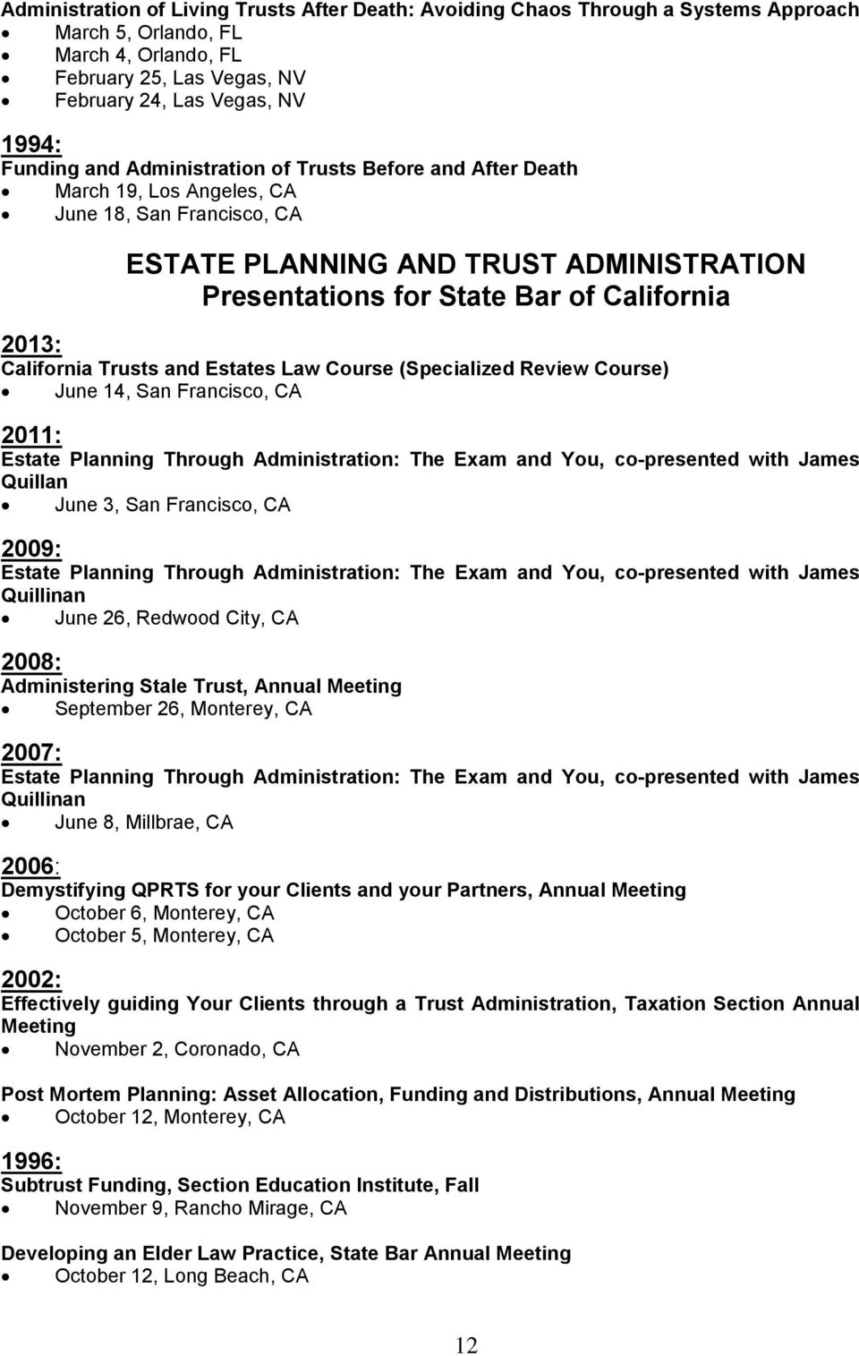 California Trusts and Estates Law Course (Specialized Review Course) June 14, San Francisco, CA 2011: Estate Planning Through Administration: The Exam and You, co-presented with James Quillan June 3,