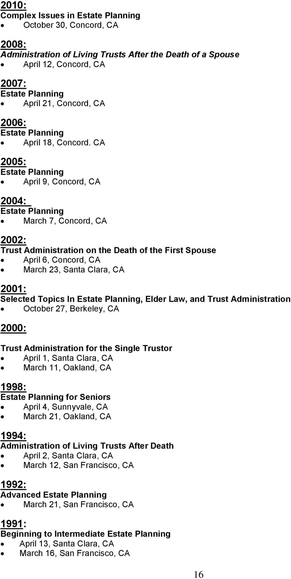 CA 2005: Estate Planning April 9, Concord, CA 2004: Estate Planning March 7, Concord, CA 2002: Trust Administration on the Death of the First Spouse April 6, Concord, CA March 23, Santa Clara, CA