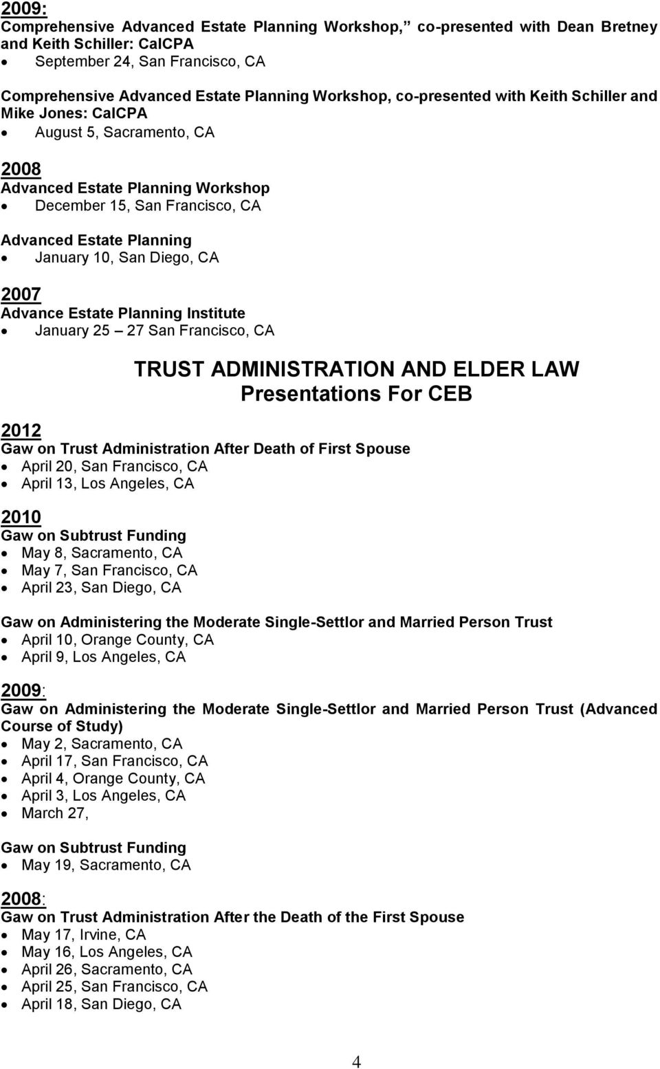 CA 2007 Advance Estate Planning Institute January 25 27 San Francisco, CA TRUST ADMINISTRATION AND ELDER LAW Presentations For CEB 2012 Gaw on Trust Administration After Death of First Spouse April