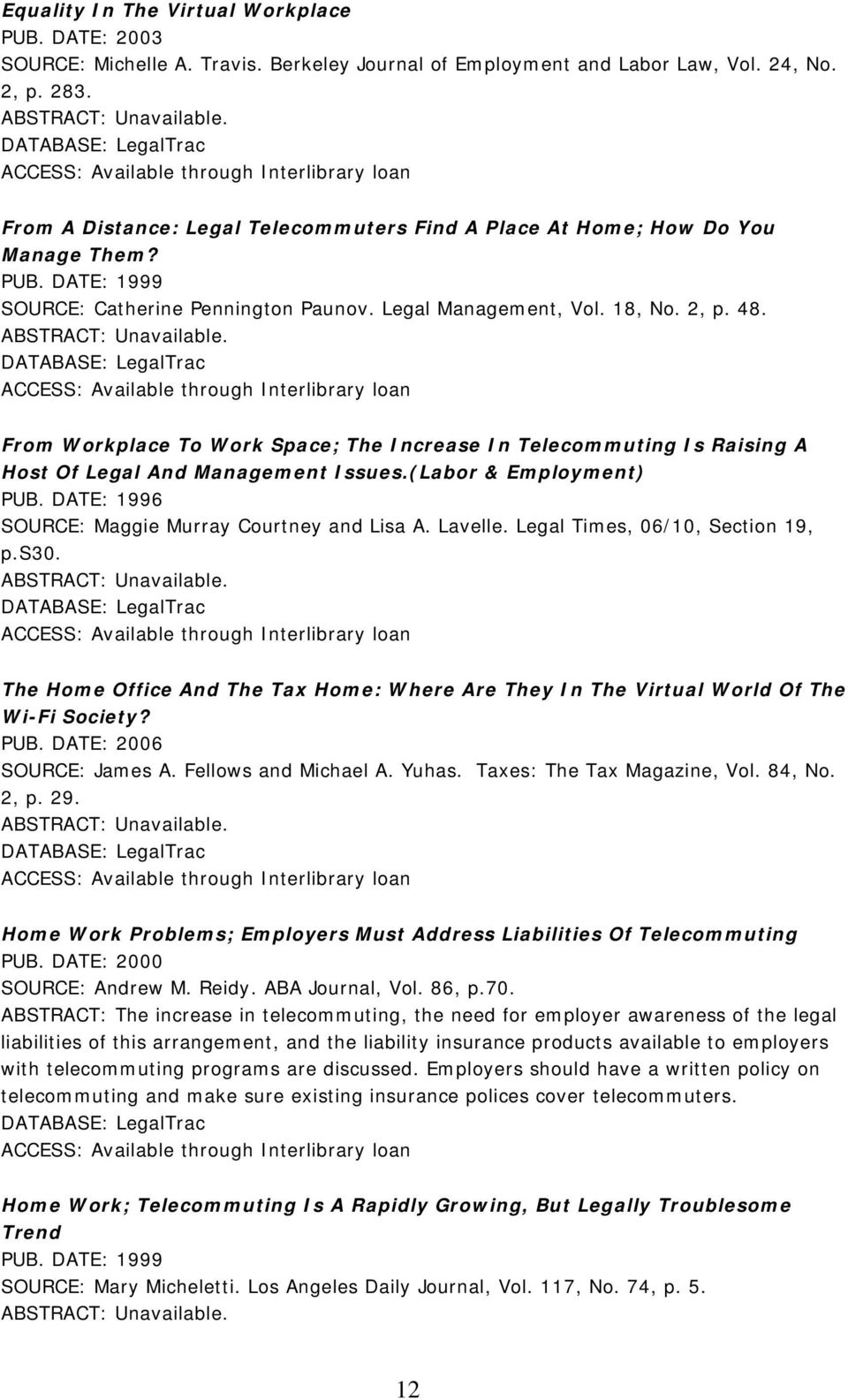 From Workplace To Work Space; The Increase In Telecommuting Is Raising A Host Of Legal And Management Issues.(Labor & Employment) PUB. DATE: 1996 SOURCE: Maggie Murray Courtney and Lisa A. Lavelle.