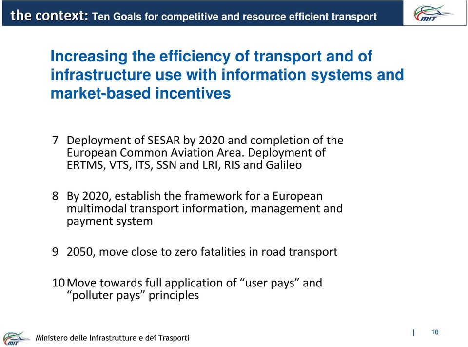 Deployment of ERTMS, VTS, ITS, SSN and LRI, RIS and Galileo 8 By 2020, establish the framework for a European multimodal transport information,