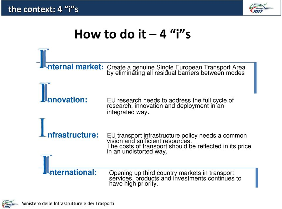 nfrastructure: nternational: EU transport infrastructure policy needs a common vision and sufficient resources.