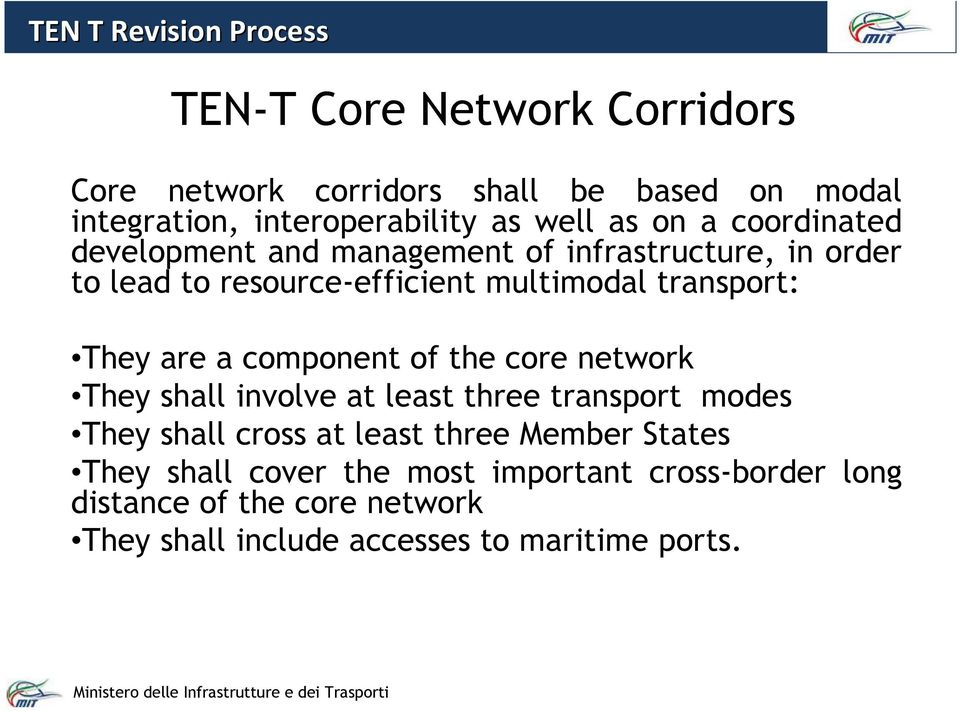 They are a component of the core network They shall involve at least three transport modes They shall cross at least three Member