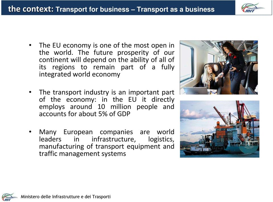 economy The transport industry is an important part of the economy: in the EU it directly employs around 10 million people and