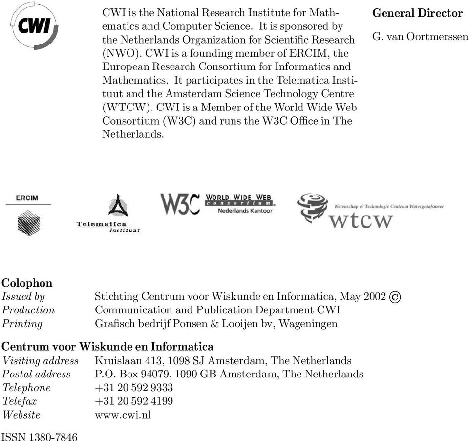 CWI is a Member of the World Wide Web Consortium (W3C) and runs the W3C Office in The Netherlands. General Director G.