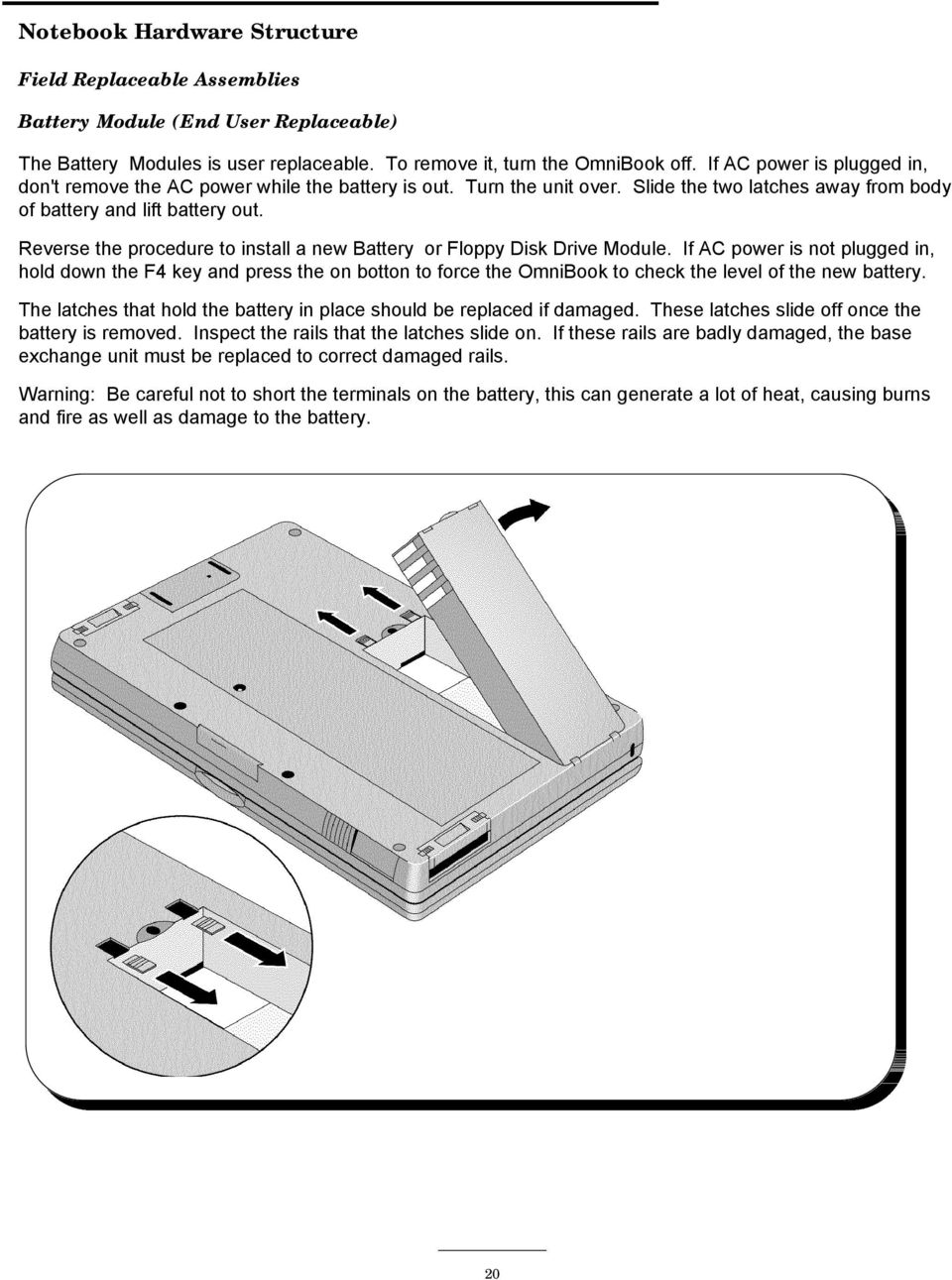 Reverse the procedure to install a new Battery or Floppy Disk Drive Module.