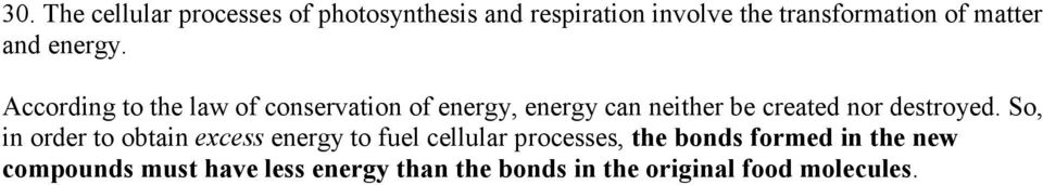 According to the law of conservation of energy, energy can neither be created nor destroyed.