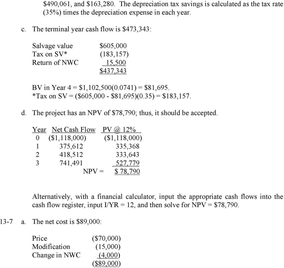 The terminal year cash flow is $473,343: Salvage value $605,000 Tax on SV* (183,157) Return of NWC 15,500 $437,343 BV in Year 4 = $1,102,500(0.0741) = $81,695. *Tax on SV = ($605,000 - $81,695)(0.
