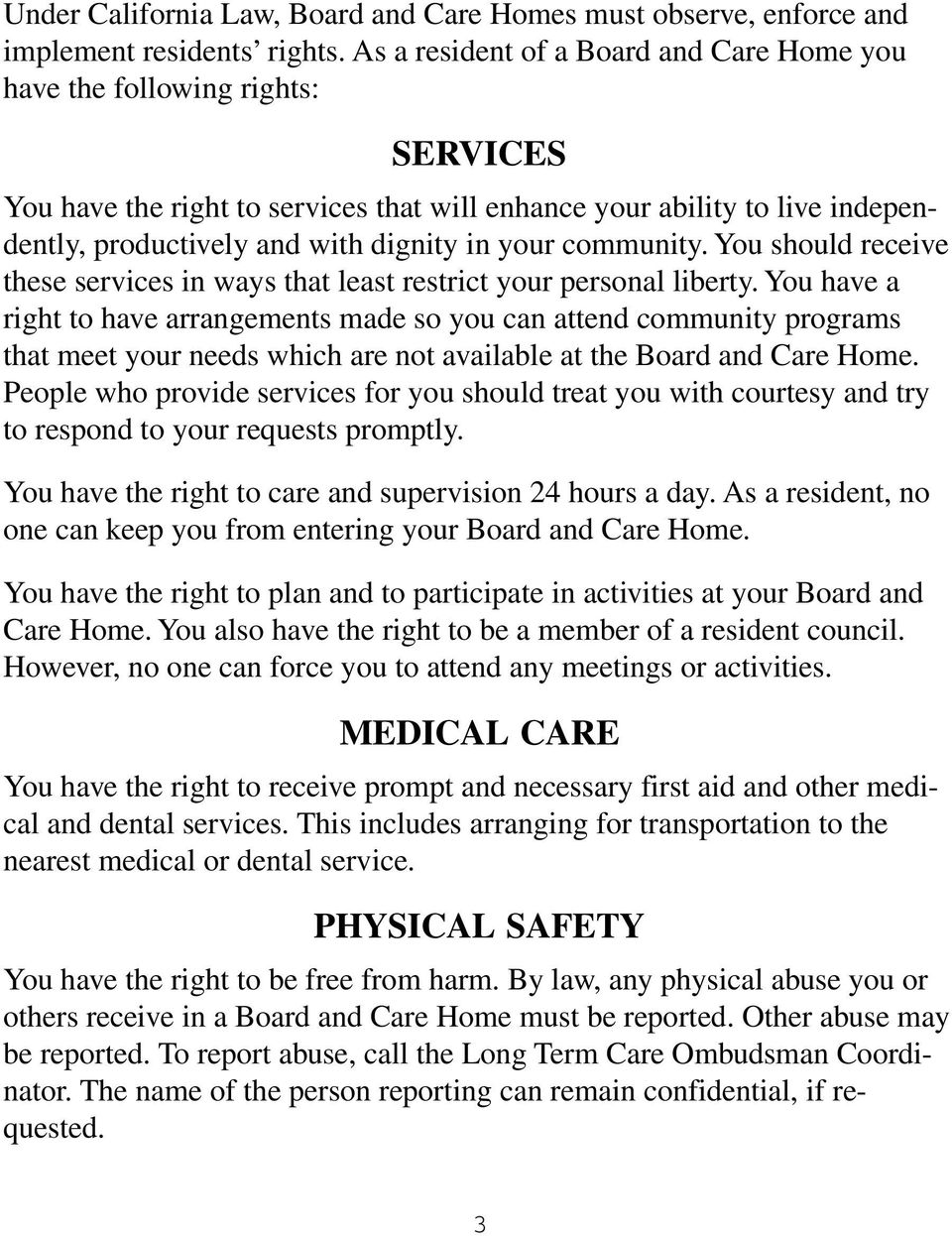 your community. You should receive these services in ways that least restrict your personal liberty.