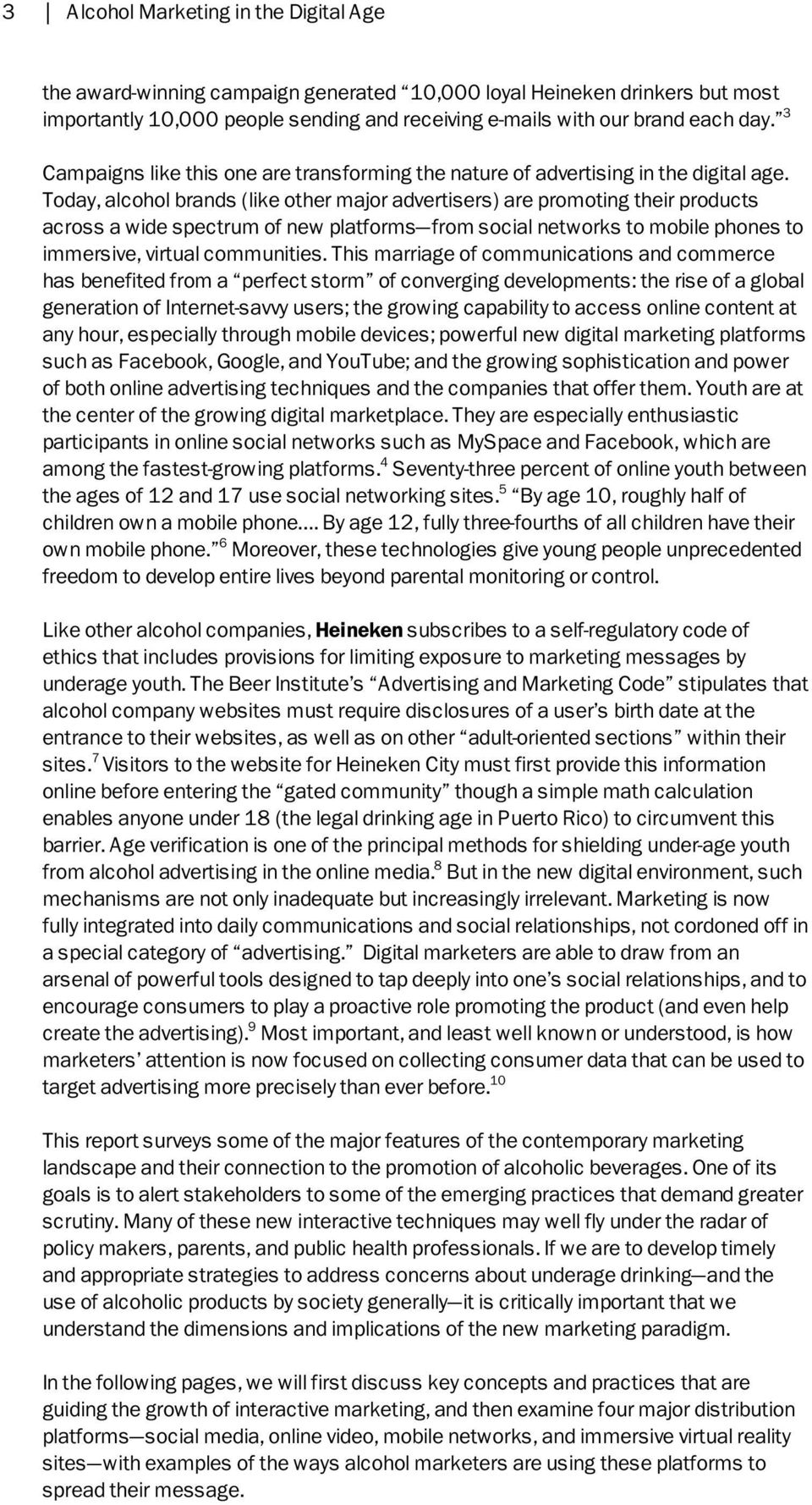 Today, alcohol brands (like other major advertisers) are promoting their products across a wide spectrum of new platforms from social networks to mobile phones to immersive, virtual communities.