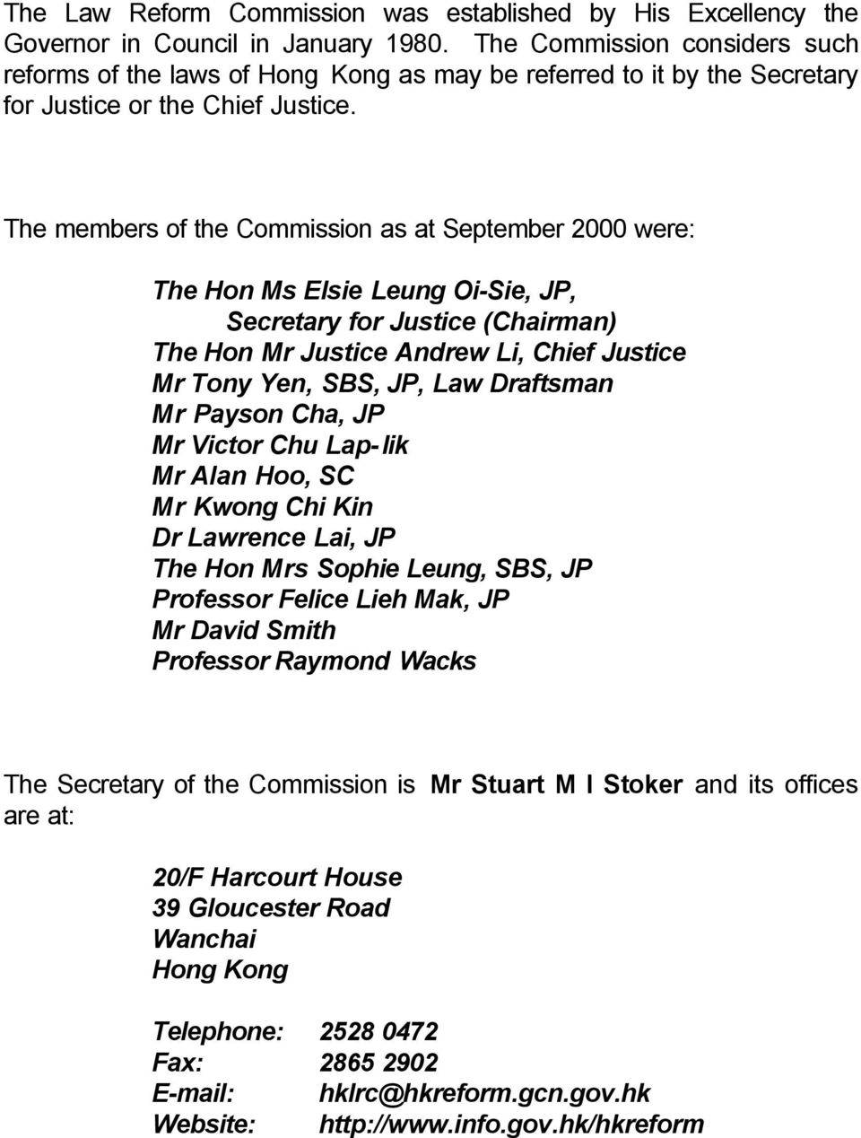 The members of the Commission as at September 2000 were: The Hon Ms Elsie Leung Oi-Sie, JP, Secretary for Justice (Chairman) The Hon Mr Justice Andrew Li, Chief Justice Mr Tony Yen, SBS, JP, Law