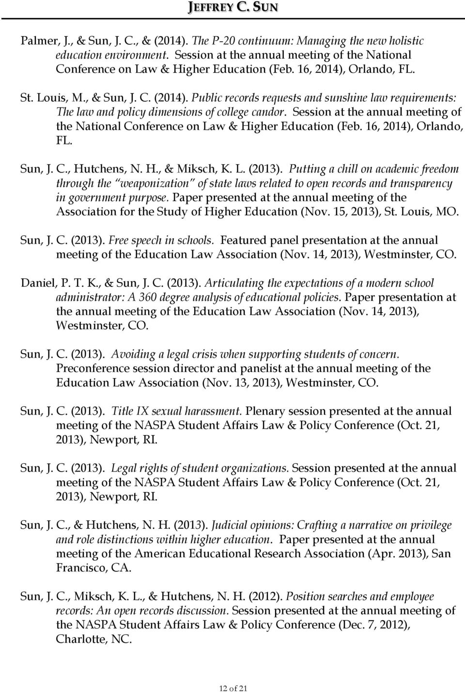 Session at the annual meeting of the National Conference on Law & Higher Education (Feb. 16, 2014), Orlando, FL. Sun, J. C., Hutchens, N. H., & Miksch, K. L. (2013).