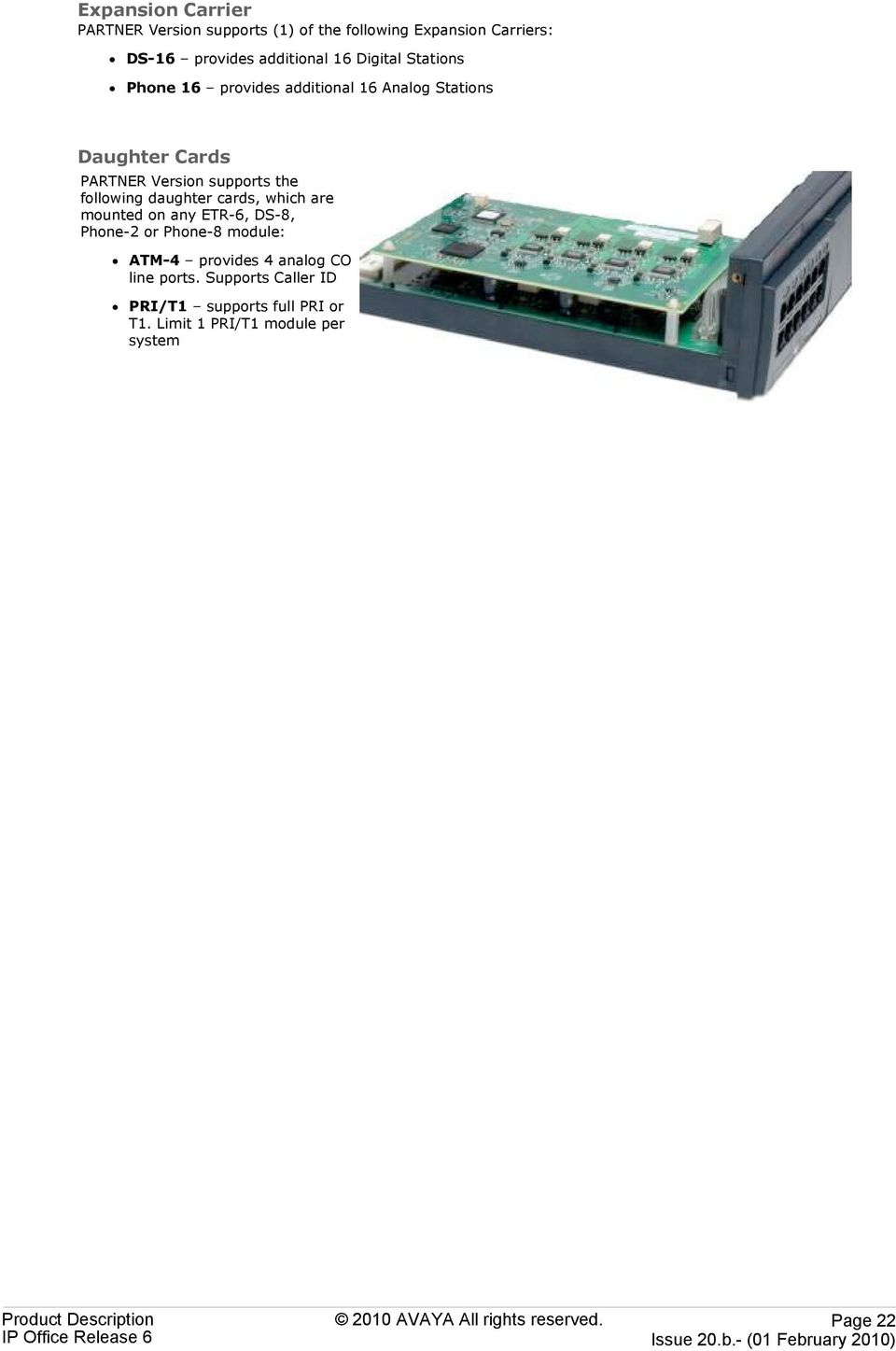 daughter cards, which are mounted on any ETR-6, DS-8, Phone-2 or Phone-8 module: ATM-4 provides 4 analog CO line ports.