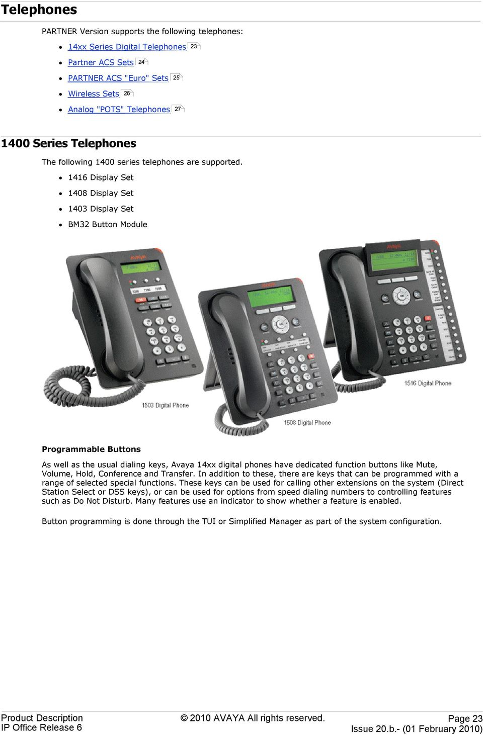 1416 Display Set 1408 Display Set 1403 Display Set BM32 Button Module Programmable Buttons As well as the usual dialing keys, Avaya 14xx digital phones have dedicated function buttons like Mute,