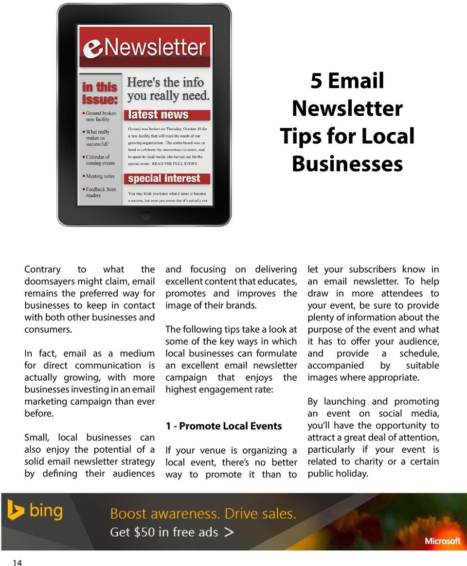 Small, local businesses can also enjoy the potential of a solid email newsletter strategy by defining their audiences and focusing on delivering excellent content that educates, promotes and improves