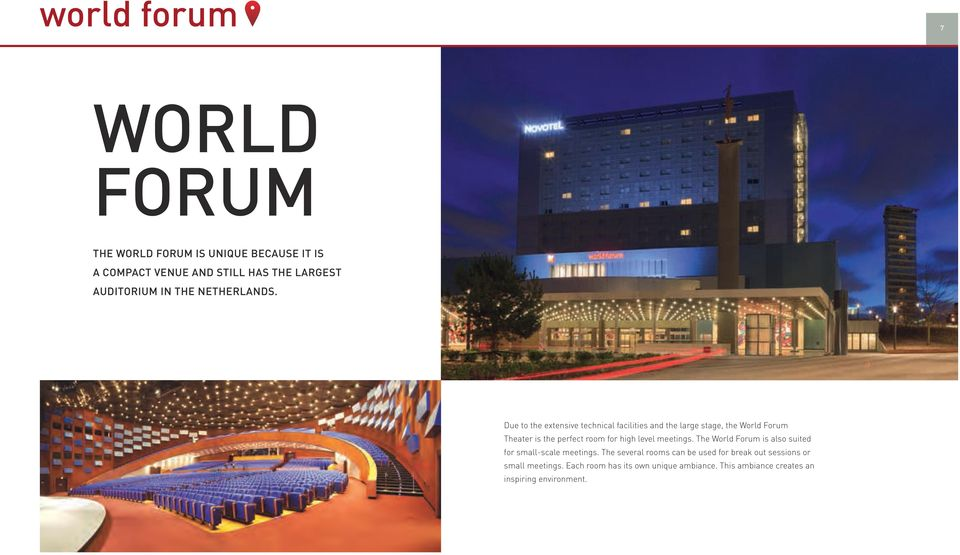 Due to the extensive technical facilities and the large stage, the World Forum is the perfect room for high level
