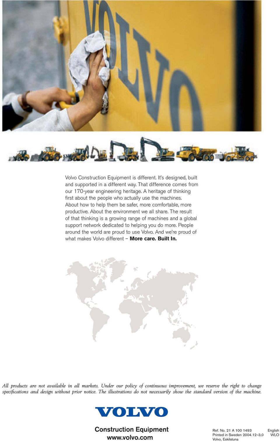 The result of that thinking is a growing range of machines and a global support network dedicated to helping you do more. People around the world are proud to use Volvo.