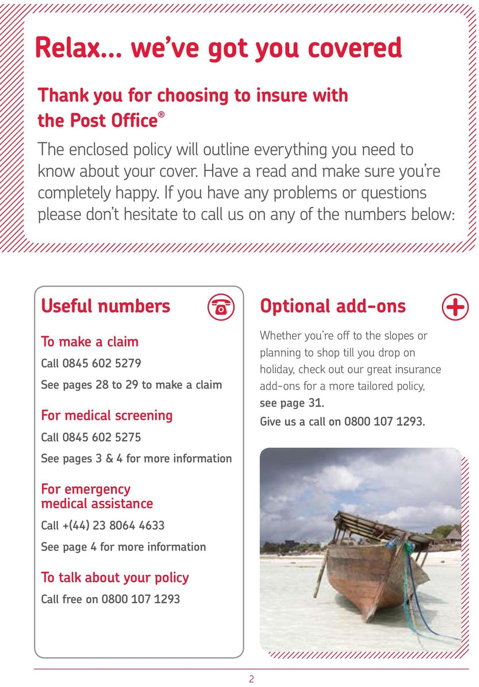 If you have any problems or questions please don t hesitate to call us on any of the numbers below: Useful numbers To make a claim Call 0845 602 5279 See pages 28 to 29 to make a claim For medical