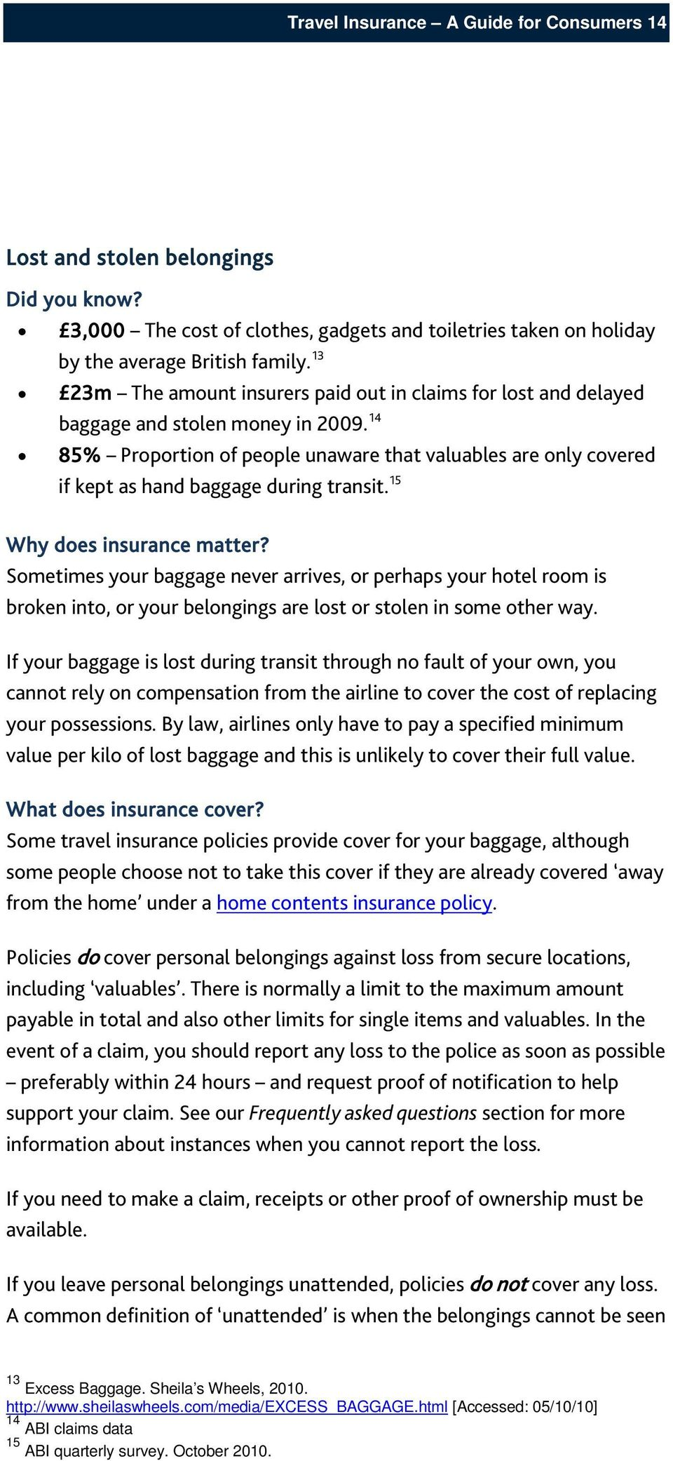 14 85% Proportion of people unaware that valuables are only covered if kept as hand baggage during transit. 15 Why does insurance matter?