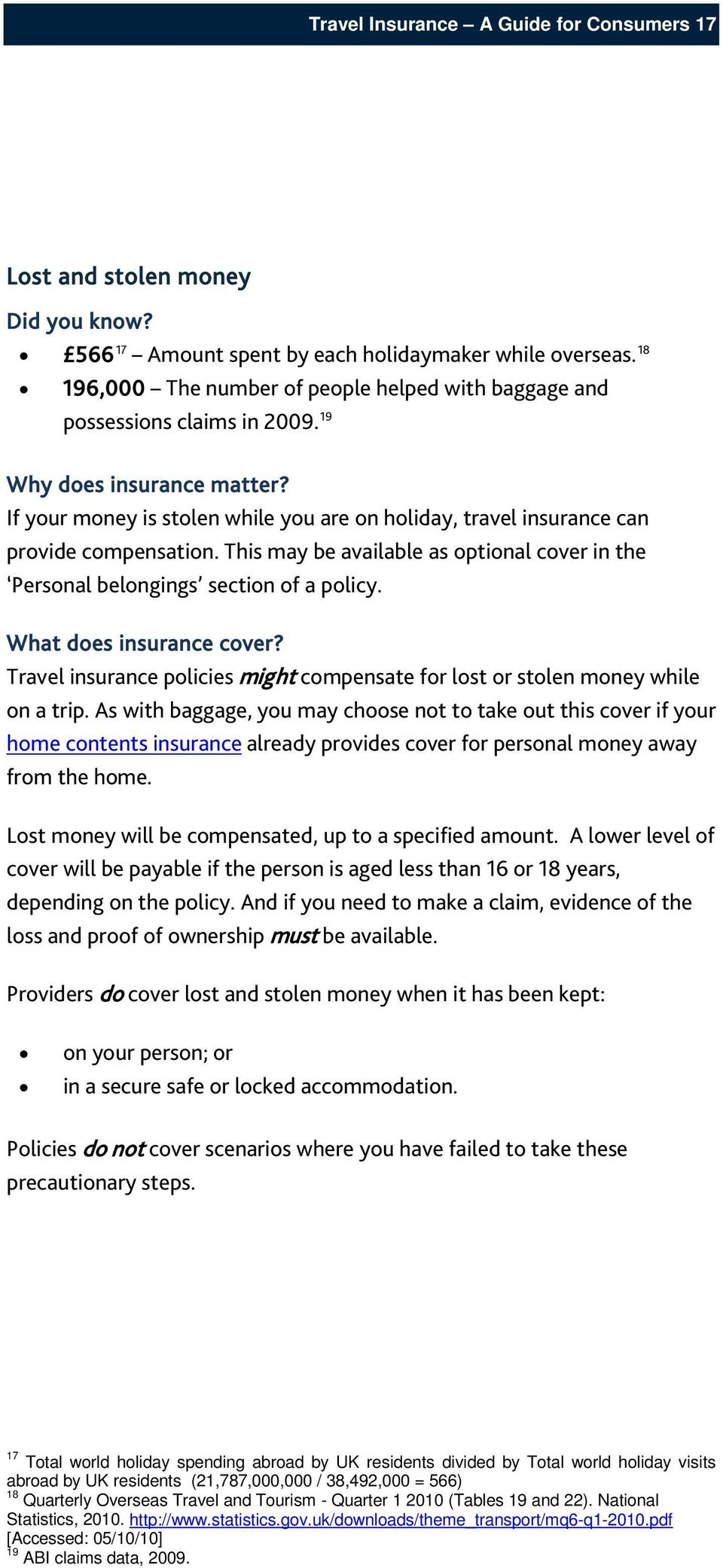 If your money is stolen while you are on holiday, travel insurance can provide compensation. This may be available as optional cover in the Personal belongings section of a policy.