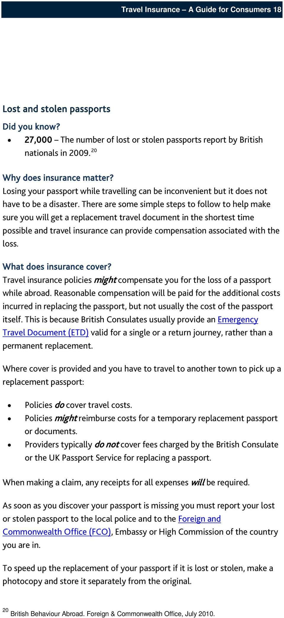 There are some simple steps to follow to help make sure you will get a replacement travel document in the shortest time possible and travel insurance can provide compensation associated with the loss.