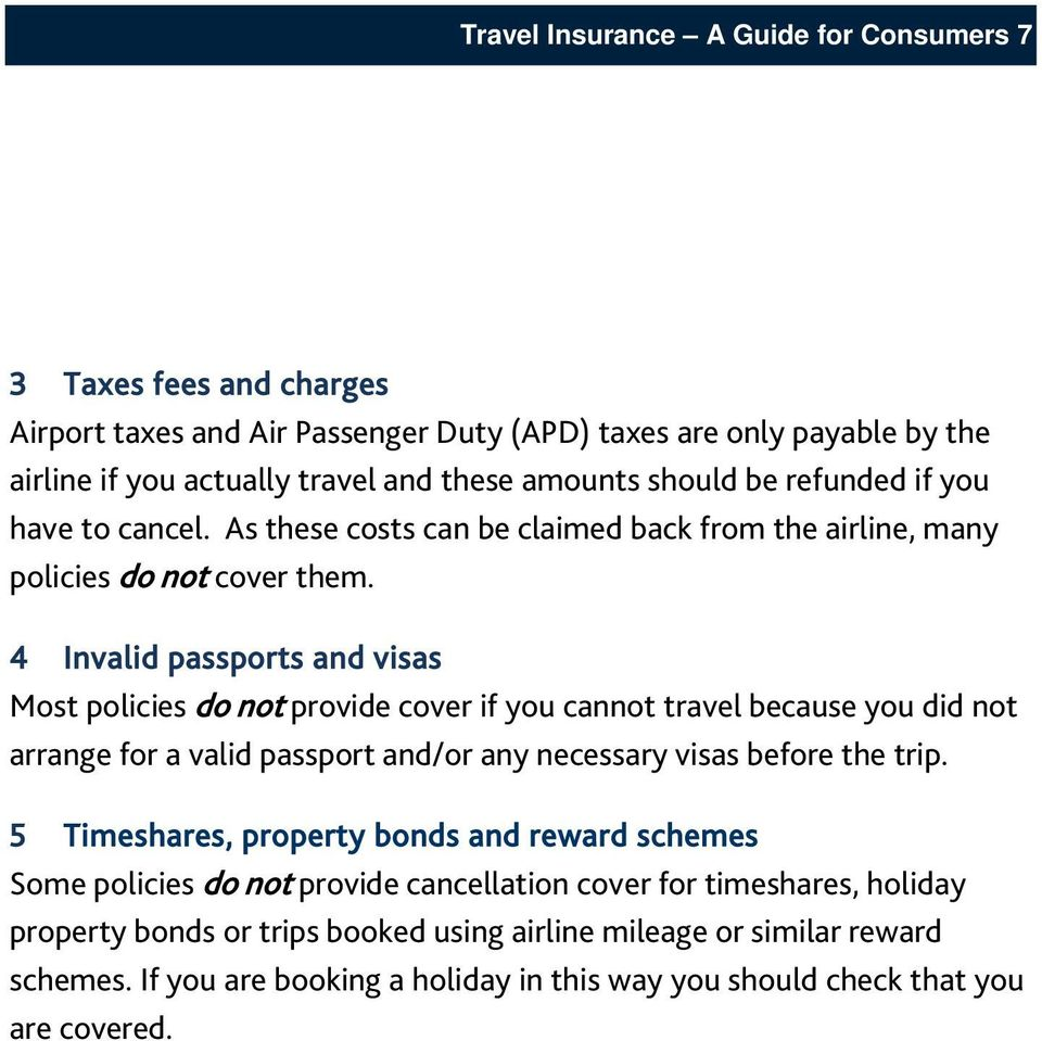 4 Invalid passports and visas Most policies do not provide cover if you cannot travel because you did not arrange for a valid passport and/or any necessary visas before the trip.
