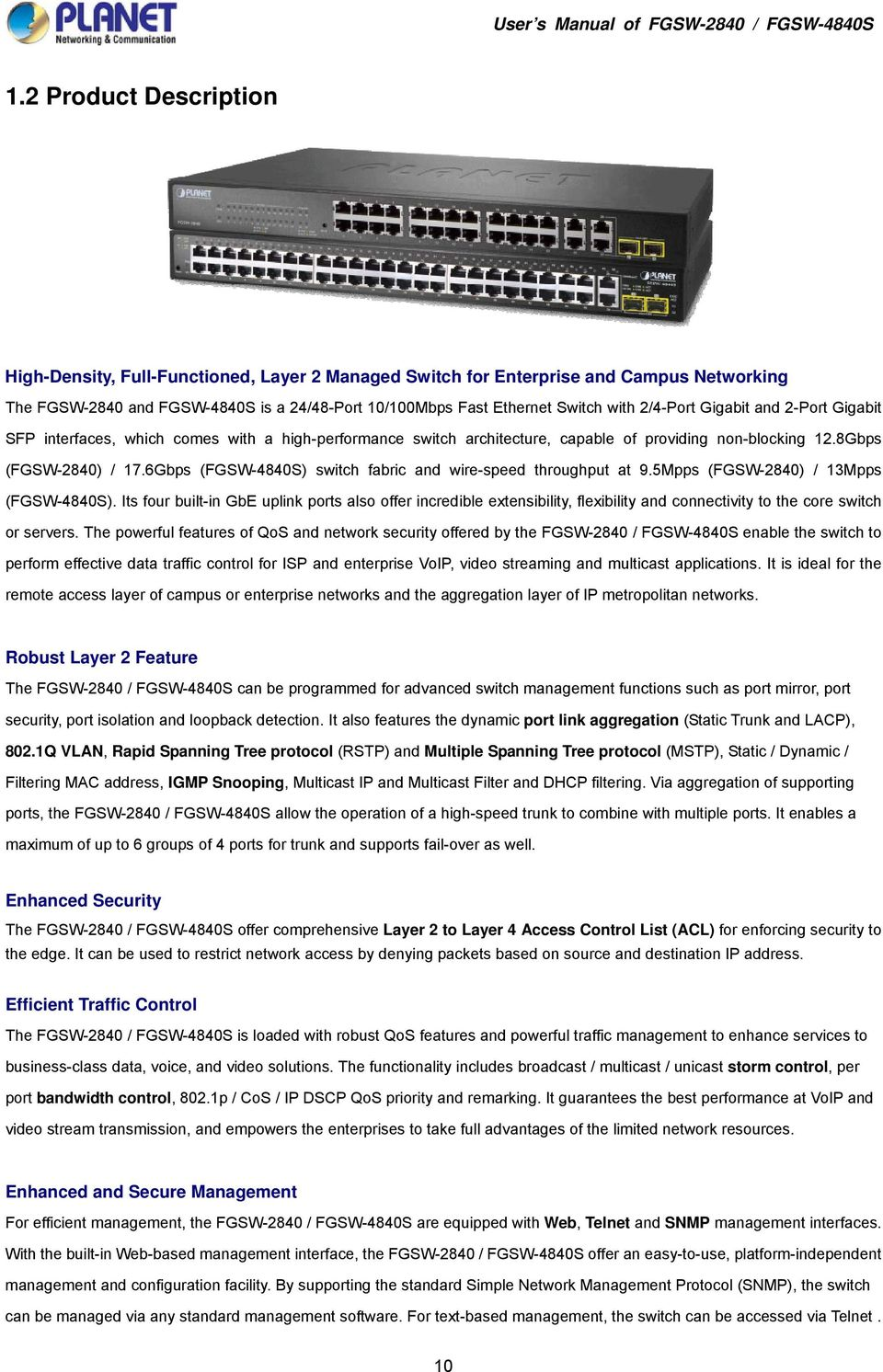 6Gbps (FGSW-4840S) switch fabric and wire-speed throughput at 9.5Mpps (FGSW-2840) / 13Mpps (FGSW-4840S).