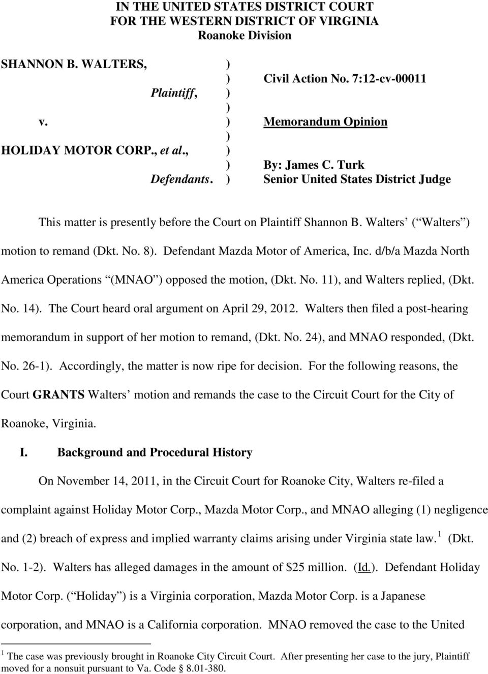 Walters ( Walters ) motion to remand (Dkt. No. 8). Defendant Mazda Motor of America, Inc. d/b/a Mazda North America Operations (MNAO ) opposed the motion, (Dkt. No. 11), and Walters replied, (Dkt. No. 14).