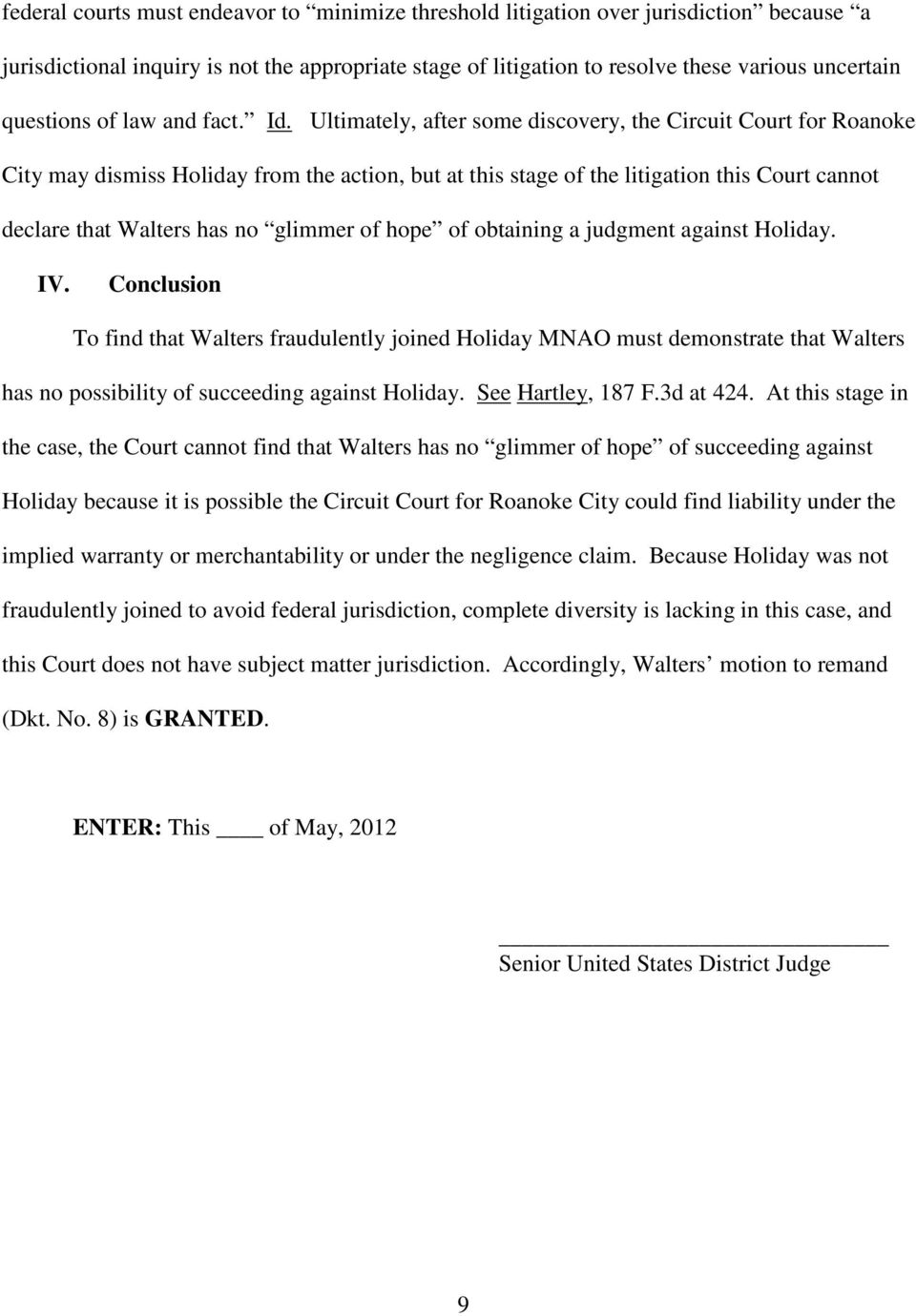 Ultimately, after some discovery, the Circuit Court for Roanoke City may dismiss Holiday from the action, but at this stage of the litigation this Court cannot declare that Walters has no glimmer of
