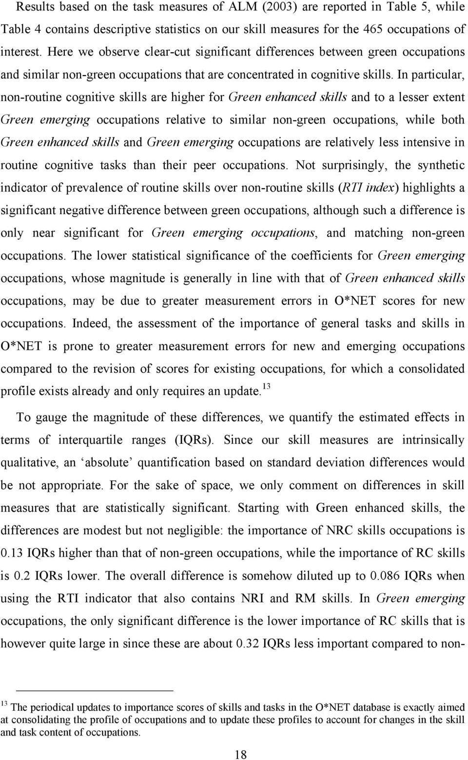 In particular, non-routine cognitive skills are higher for Green enhanced skills and to a lesser extent Green emerging occupations relative to similar non-green occupations, while both Green enhanced