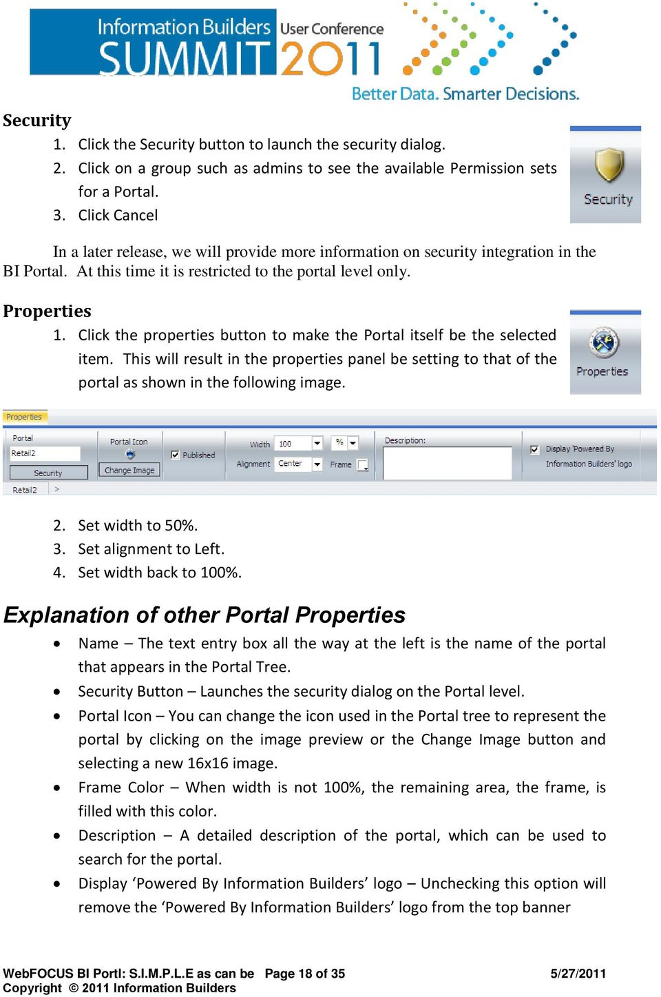 Click the properties button to make the Portal itself be the selected item. This will result in the properties panel be setting to that of the portal as shown in the following image. 2.