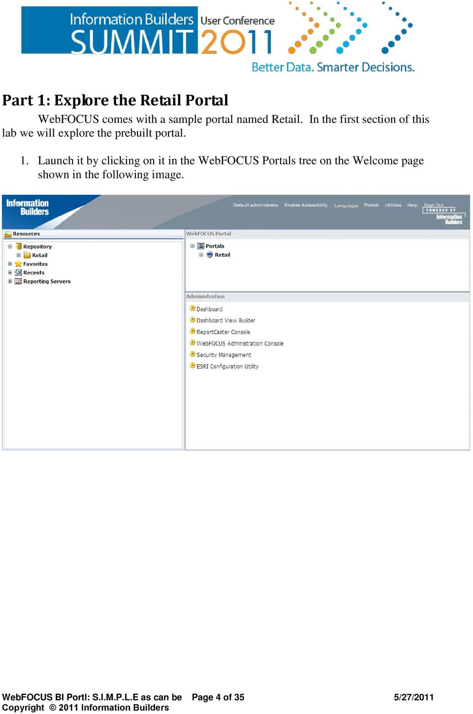 Launch it by clicking on it in the WebFOCUS Portals tree on the Welcome page