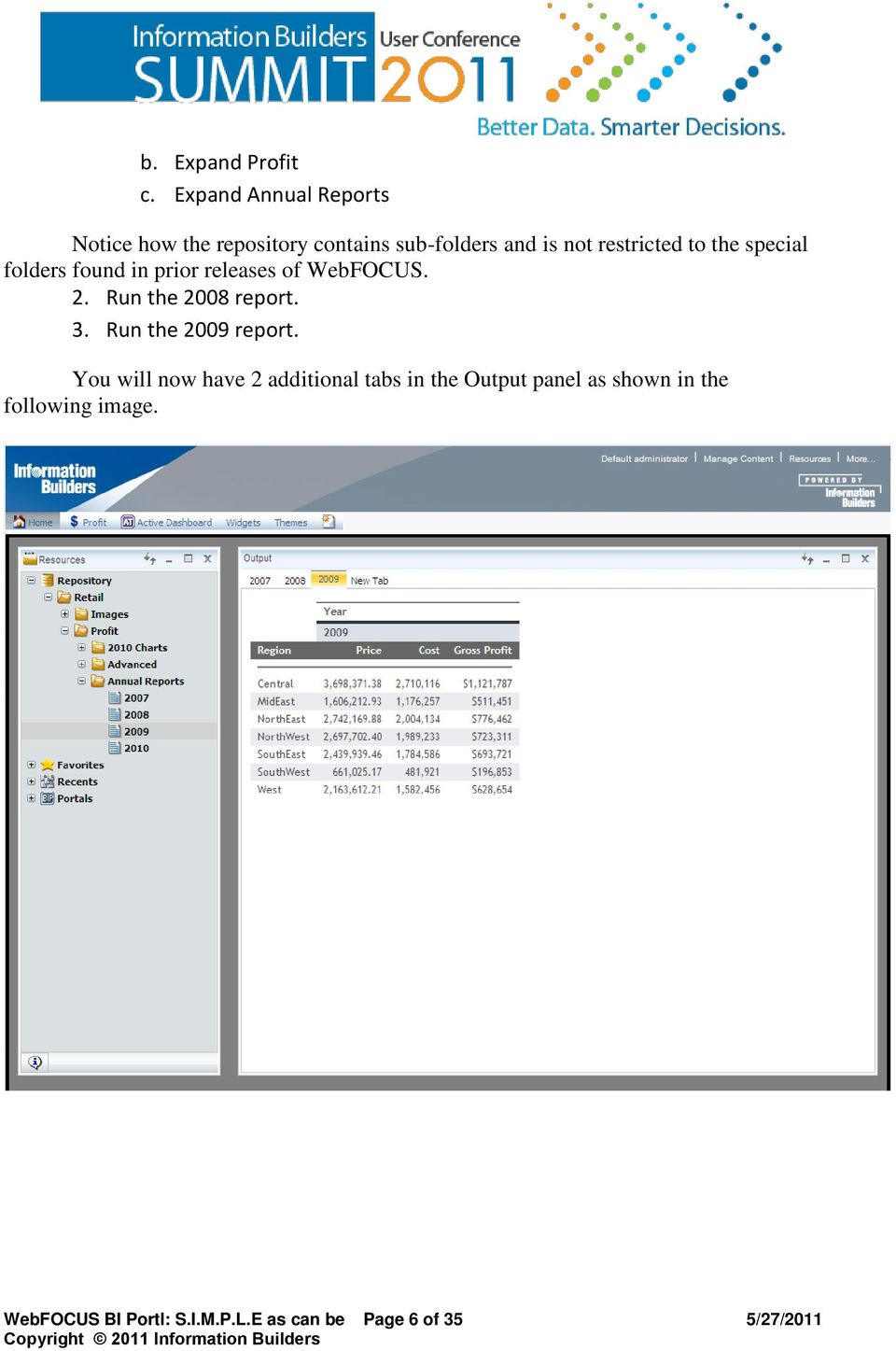 to the special folders found in prior releases of WebFOCUS. 2. Run the 2008 report. 3.