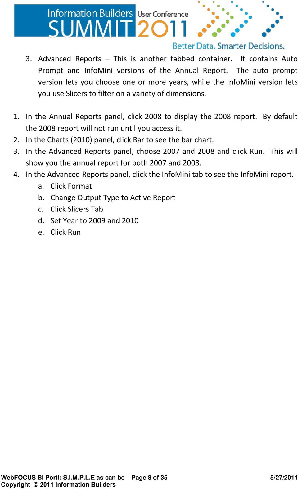 In the Annual Reports panel, click 2008 to display the 2008 report. By default the 2008 report will not run until you access it. 2. In the Charts (2010) panel, click Bar to see the bar chart. 3.
