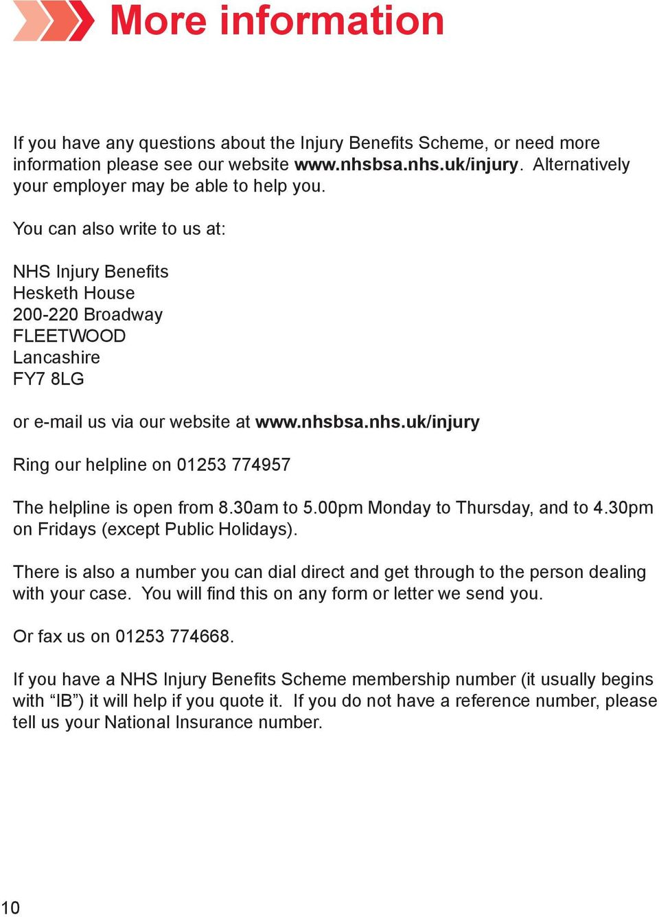 nhsbsa.nhs.uk/injury Ring our helpline on 01253 774957 The helpline is open from 8.30am to 5.00pm Monday to Thursday, and to 4.30pm on Fridays (except Public Holidays).