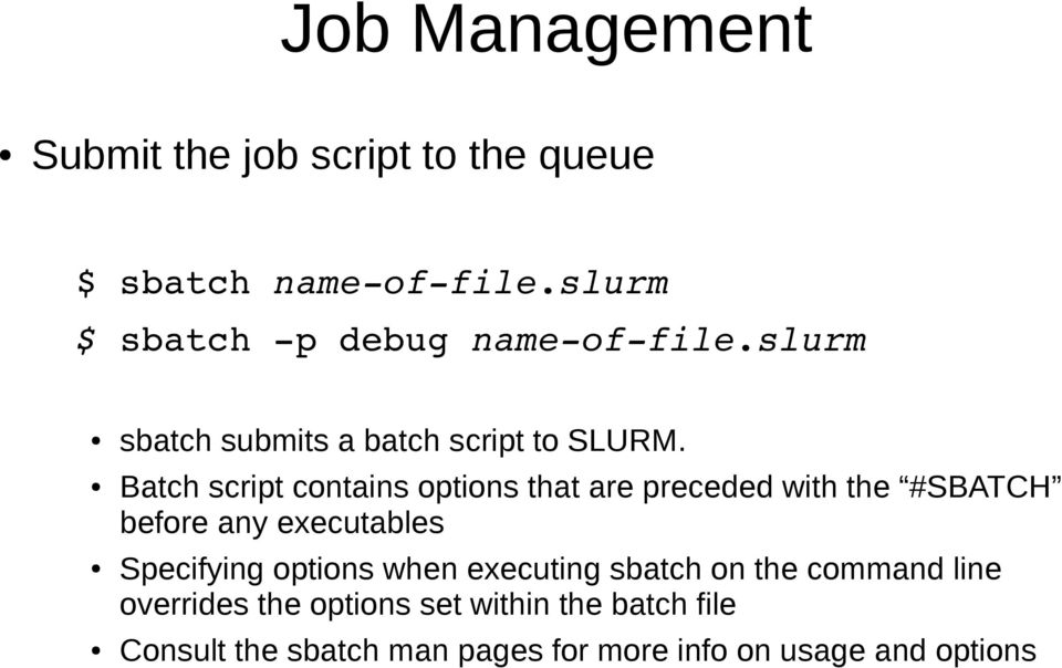 Batch script contains options that are preceded with the #SBATCH before any executables Specifying