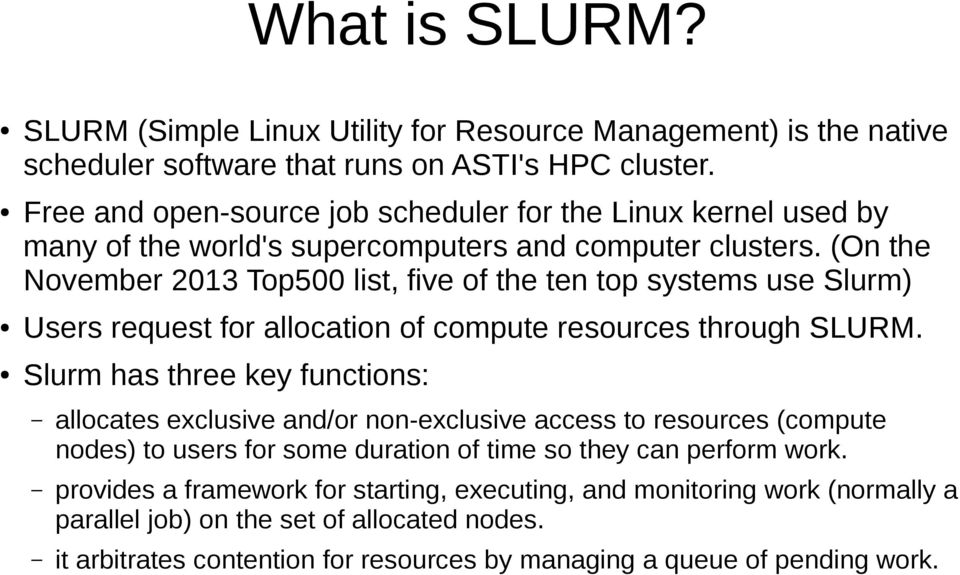 (On the November 2013 Top500 list, five of the ten top systems use Slurm) Users request for allocation of compute resources through SLURM.