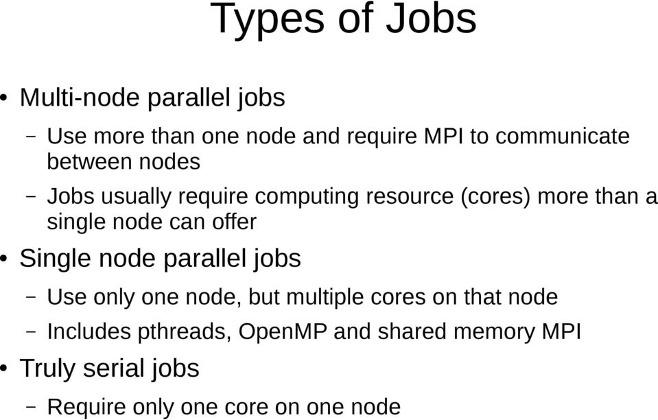 single node can offer Single node parallel jobs Use only one node, but multiple cores on
